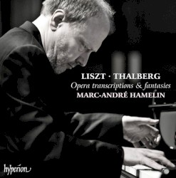 Opera Transcriptions & Fantasies by Liszt ,   Thalberg ;   Marc-André Hamelin